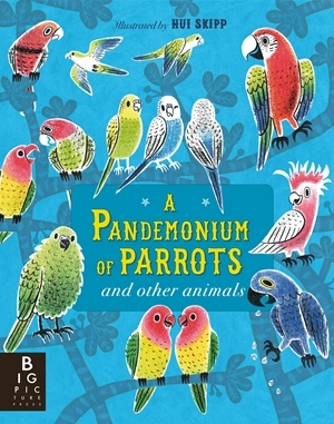 A Pandemonium of Parrots: and other animals by Kate Baker, Hui Skipp