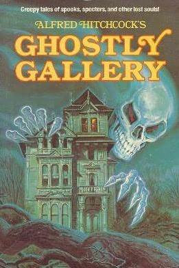 Alfred Hitchcock's Ghostly Gallery by Walter Brooks, A.M. Burrage, Algernon Blackwood, Robert Louis Stevenson, F. Marion Crawford, Alfred Hitchcock, Henry Kuttner, Robert Arthur, H.G. Wells, Lord Dunsany