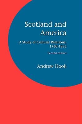 Scotland and America: A Study of Cultural Relations, 1750-1835 by Andrew Hook