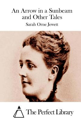 An Arrow in a Sunbeam and Other Tales by Sarah Orne Jewett