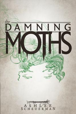 The Damning Moths by Ashlee Scheuerman