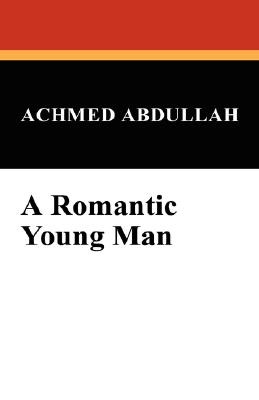 A Romantic Young Man by Achmed Abdullah