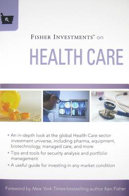 Fisher Investments on Health Care by Fisher Investments, Andrew S. Teufel, Michael Kelly