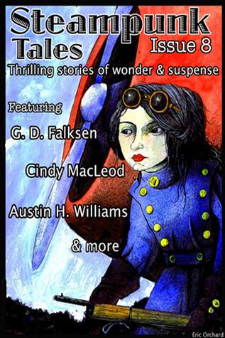 Steampunk Tales: Issue 8 by Nick Valentino, Meagan Franklin, Justin Porter, Eric Orchard, Austin H. Williams, Larry C. Kay, Cindy MacLeod, John F. Montagne, John Sondericker