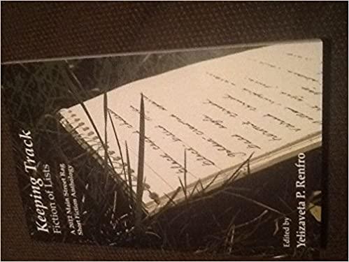 Keeping Track:Fiction of Lists by Renée K. Nicholson, Yelizaveta P. Renfro, Mary Mclaughlin Slechta, Teresa Milbrodt, G. Walker, Judith Hannan, Jennifer Lesh Fleck, Amanda Holmes, Steve Edwards, Kathie Giorgio, John Struloeff, Noley Reid, Matt Peters, Mimi Moriarty, Sarah Jamila Stevenson, Susan Jackson Rodgers, Mary A. Larkin, Lynda C. Ward, Valerie Nieman