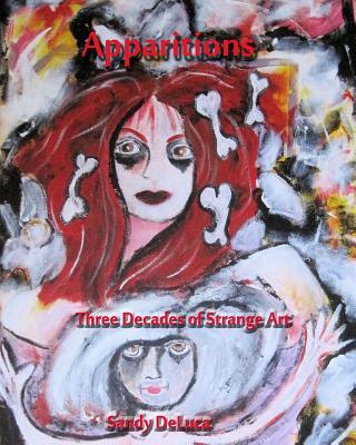 Apparitions: Three Decades of Strange Art by Sandy DeLuca