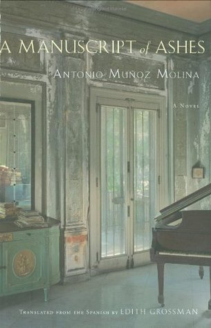 A Manuscript of Ashes by Antonio Muñoz Molina, Edith Grossman