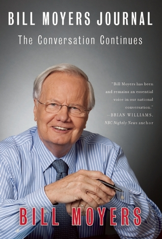 Bill Moyers Journal: The Conversation Continues by Bill Moyers