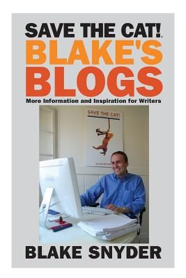 Save the Cat! Blake's Blogs: More Information and Inspiration for Writers by Blake Snyder