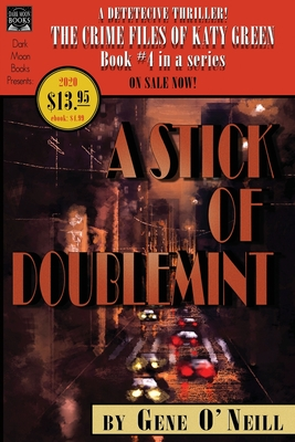 A Stick of Doublemint: Book 4 in the series, The Crime Files of Katy Green by Gene O'Neill