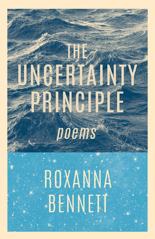 The Uncertainty Principle: Poems by Roxanna Bennett