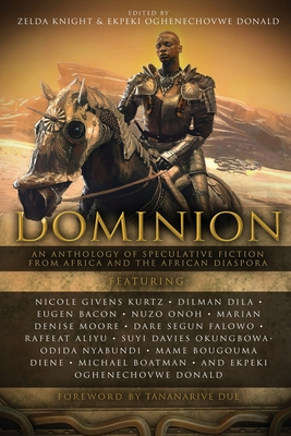 Dominion: An Anthology of Speculative Fiction from Africa and the African Diaspora by