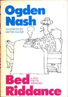 Bed Riddance: A Posy for the Indisposed by Ogden Nash