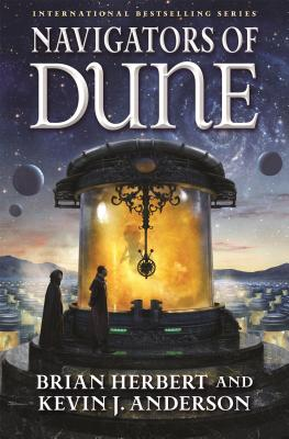 Navigators of Dune: Book Three of the Schools of Dune Trilogy by Brian Herbert, Kevin J. Anderson