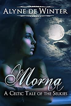 Morna: A Celtic Tale of the Selkies by Alyne de Winter