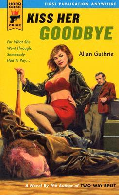 Kiss Her Goodbye (Hard Case Crime #8) by Allan Guthrie