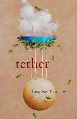 Tether by Lisa Fay Coutley