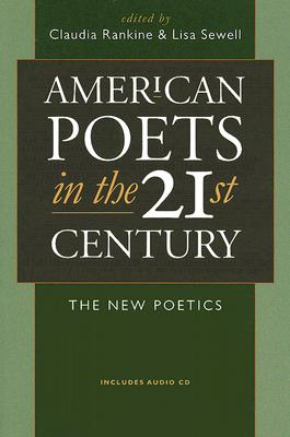 American Poets in the 21st Century: The New Poetics by Lisa Sewell, Claudia Rankine