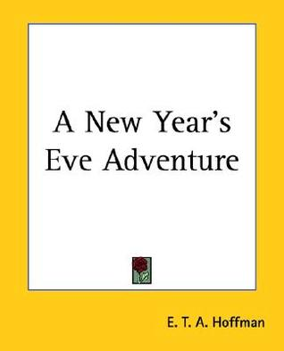 A New Year's Eve Adventure by E.T.A. Hoffmann