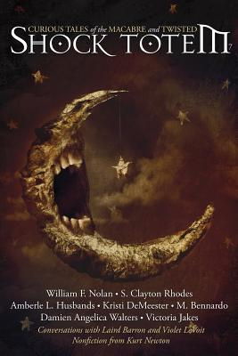 Shock Totem 7: Curious Tales of the Macabre and Twisted by Dominik Parisien, Laird Barron, Kristi Demeester
