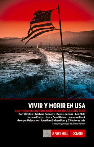 Vivir y morir en USA: Los mejores cuentos policiacos de Akashic Noir by Johnny Temple