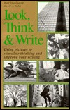 Look, Think & Write: Using Pictures to Stimulate Thinking and Improve Your Writing by David Leavitt, Hart Day Leavitt, David A. Sohn