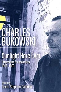 Charles Bukowski: Sunlight Here I Am: Interviews and Encounters 1963-1993 by David S. Calonne, Charles Bukowski