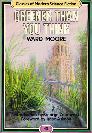 Greener Than You Think (Classics of Modern Science Fiction 10) by Isaac Asimov, Ward Moore, George Zebrowski