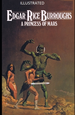 A Princess of Mars Illustrated by Edgar Rice Burroughs