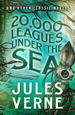 20,000 Leagues Under the Sea and other Classic Novels by Jules Verne