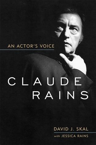 Claude Rains: An Actor's Voice by David J. Skal, Jessica Rains