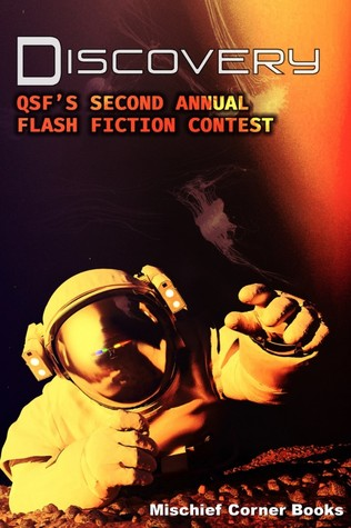 Discovery: QSF's Second Annual Flash Fiction Contest (QSF Flash Fiction, #1) by Angel Martinez, J.R. Gershen-Siegel, M. LeAnne Phoenix, Eloreen Moon, Brian Barr, Kirby Quinlan