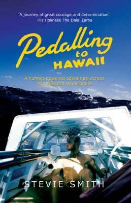 Pedalling to Hawaii: A Human Powered Adventure by Stevie Smith
