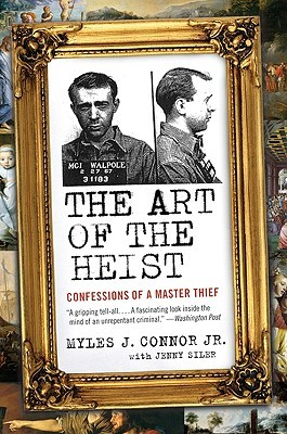 The Art of the Heist: Confessions of a Master Thief by Myles J. Connor, Jenny Siler