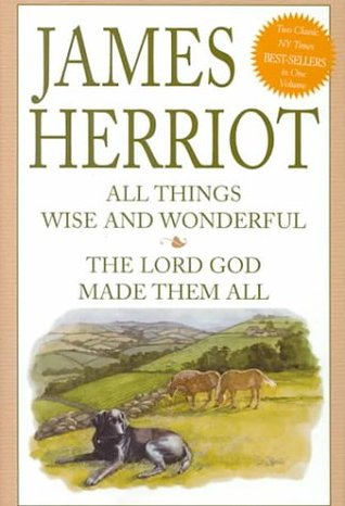 All Things Wise and Wonderful / The Lord God Made Them All by James Herriot