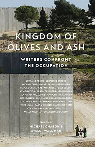 Kingdom of Olives and Ash: Writers Confront the Occupation by Michael Chabon, Ayelet Waldman