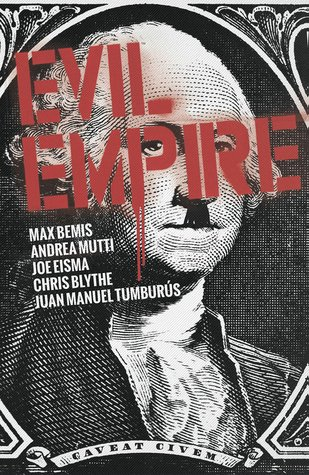 Evil Empire Vol. 2 by Juan Manuel Tumburús, Chris Blythe, Joe Eisma, Andrea Mutti, Max Bemis