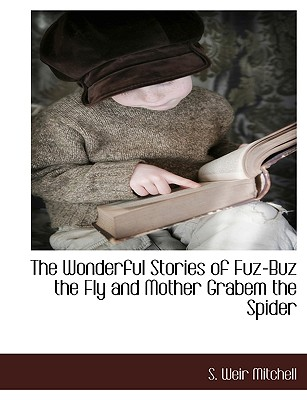 The Wonderful Stories of Fuz-Buz the Fly and Mother Grabem the Spider by Silas Weir Mitchell, S. Weir Mitchell
