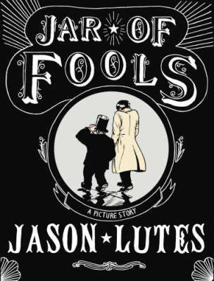 Jar of Fools: A Picture Story by Jason Lutes