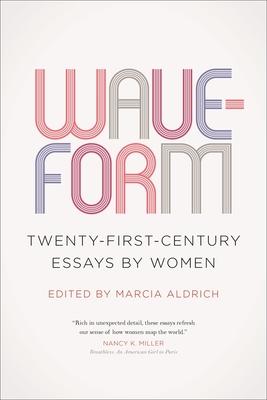 Waveform: Twenty-First-Century Essays by Women by