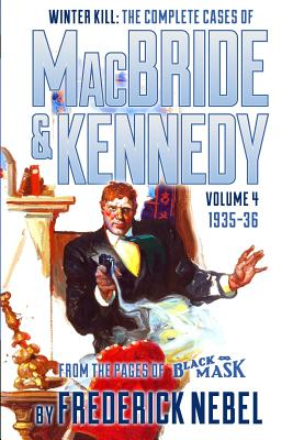 Winter Kill: The Complete Cases of MacBride & Kennedy Volume 4: 1935-36 by Frederick Nebel