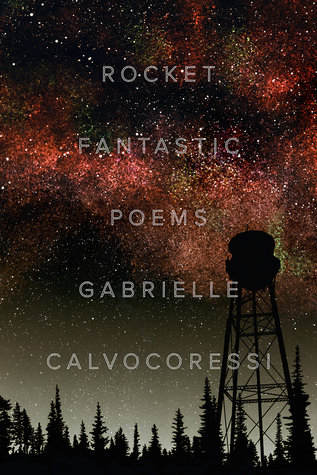 Rocket Fantastic: Poems by Gabrielle Calvocoressi