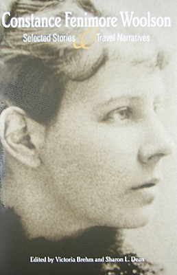 Constance Fenimore Woolson: Selected Stories and Travel Narratives by Constance Fenimore Woolson