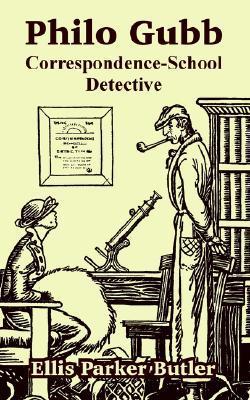 Philo Gubb: Correspondence-School Detective by Ellis Parker Butler