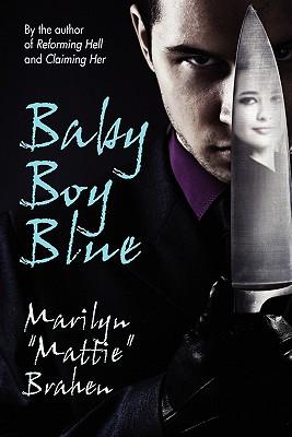 Baby Boy Blue: A Mystery Novel by Marilyn Mattie Brahen