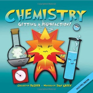 Chemistry: Getting a Big Reaction! by Dan Green, Simon Basher