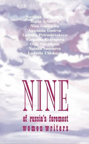 Nine of Russia's Foremost Women Writers by Svetlana Alexievich, Мария Арбатова, Ludmilla Petrushevskaya, Maria Arbatova, Olga Slavnikova, Lyudmila Ulitskaya