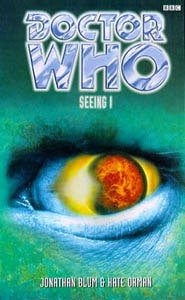 Doctor Who: Seeing I by Jonathan Blum, Kate Orman