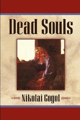 Dead Souls an Annotated Story by Nikolai Gogol by Nikolai Gogol
