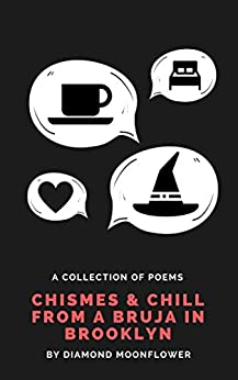 Chismes & Chill From A Bruja In Brooklyn by Diamond Moonflower
